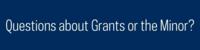 Questions about Grants or the Minor?