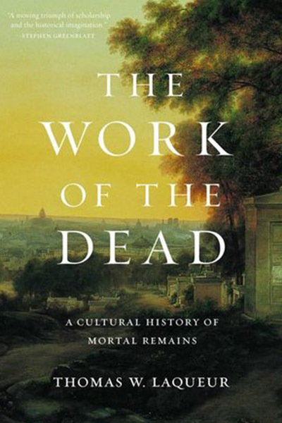 The Work Of The Dead by Thomas W. Laqueur