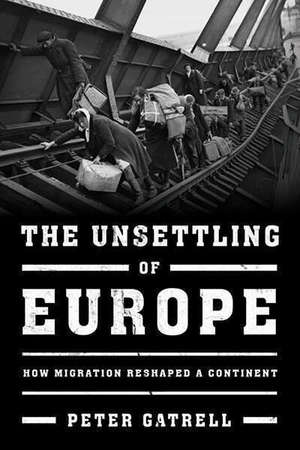 Unsettling Of Europe by Peter Gatrell